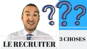 Les 3 choses que veut savoir un recruteur